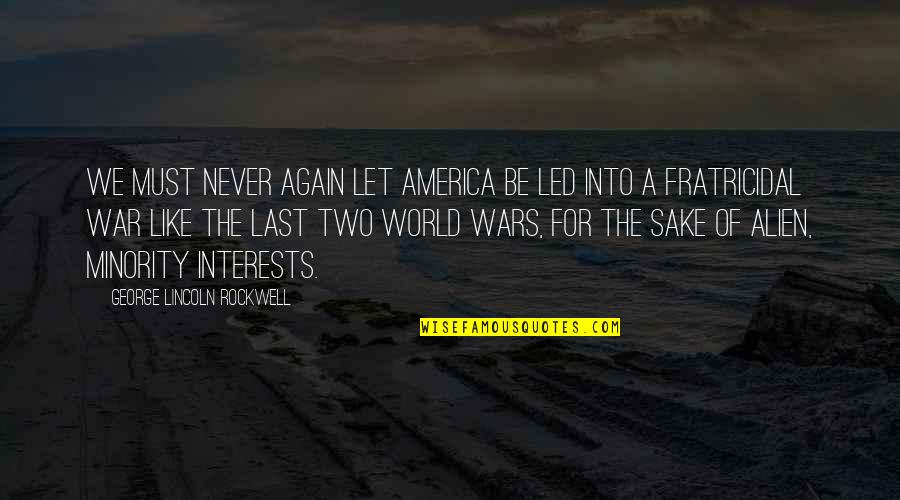 Alien Quotes By George Lincoln Rockwell: We must never again let America be led