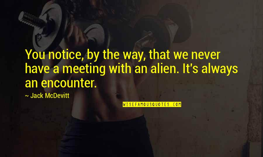 Alien Quotes By Jack McDevitt: You notice, by the way, that we never