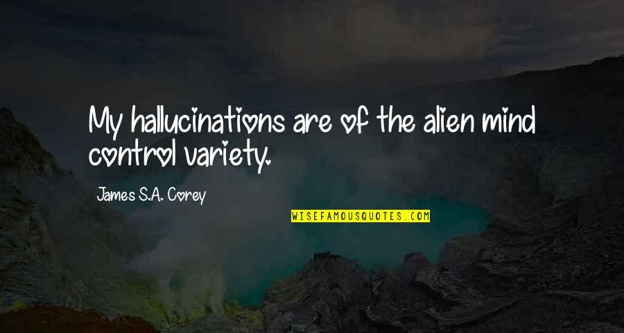 Alien Quotes By James S.A. Corey: My hallucinations are of the alien mind control