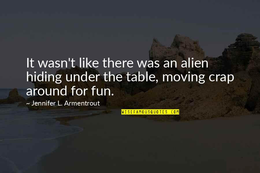 Alien Quotes By Jennifer L. Armentrout: It wasn't like there was an alien hiding
