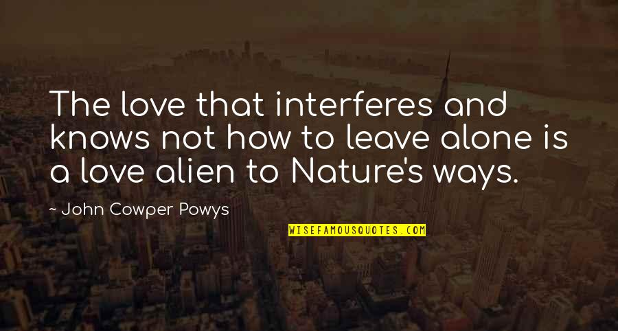 Alien Quotes By John Cowper Powys: The love that interferes and knows not how
