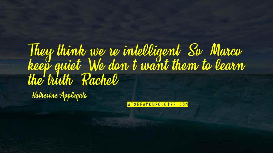 Alien Quotes By Katherine Applegate: They think we're intelligent. So, Marco, keep quiet.