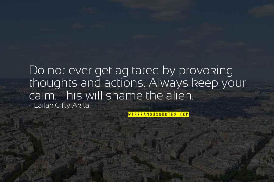 Alien Quotes By Lailah Gifty Akita: Do not ever get agitated by provoking thoughts