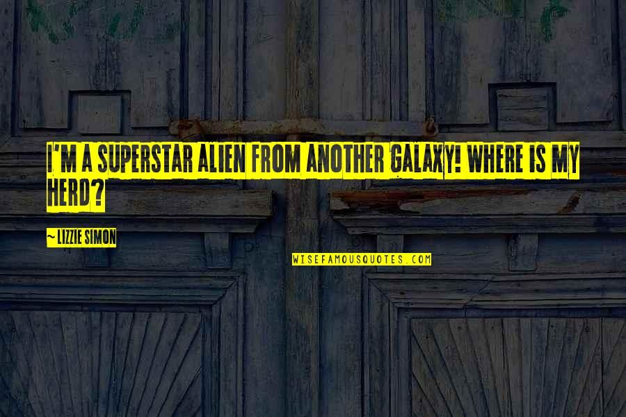Alien Quotes By Lizzie Simon: I'm a superstar alien from another galaxy! Where
