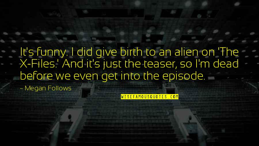 Alien Quotes By Megan Follows: It's funny. I did give birth to an
