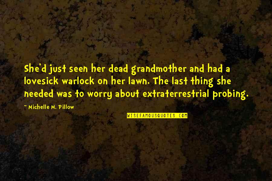 Alien Quotes By Michelle M. Pillow: She'd just seen her dead grandmother and had