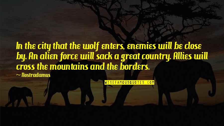 Alien Quotes By Nostradamus: In the city that the wolf enters, enemies