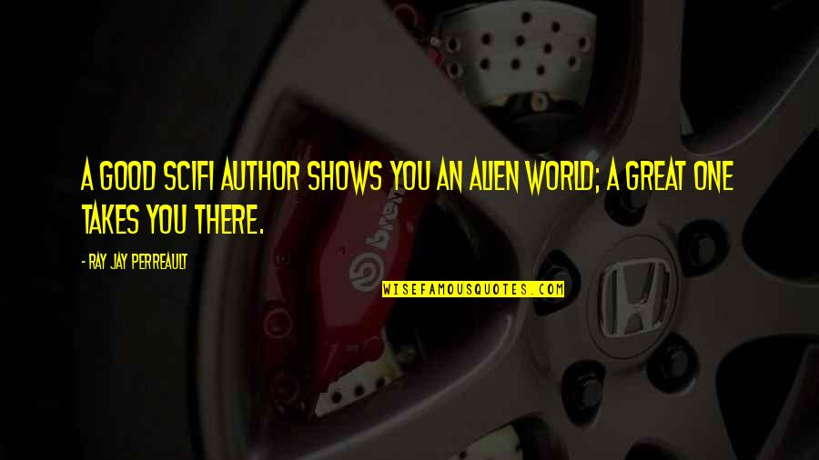 Alien Quotes By Ray Jay Perreault: A good SciFi Author shows you an alien