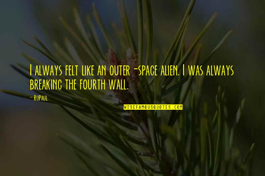 Alien Quotes By RuPaul: I always felt like an outer-space alien. I