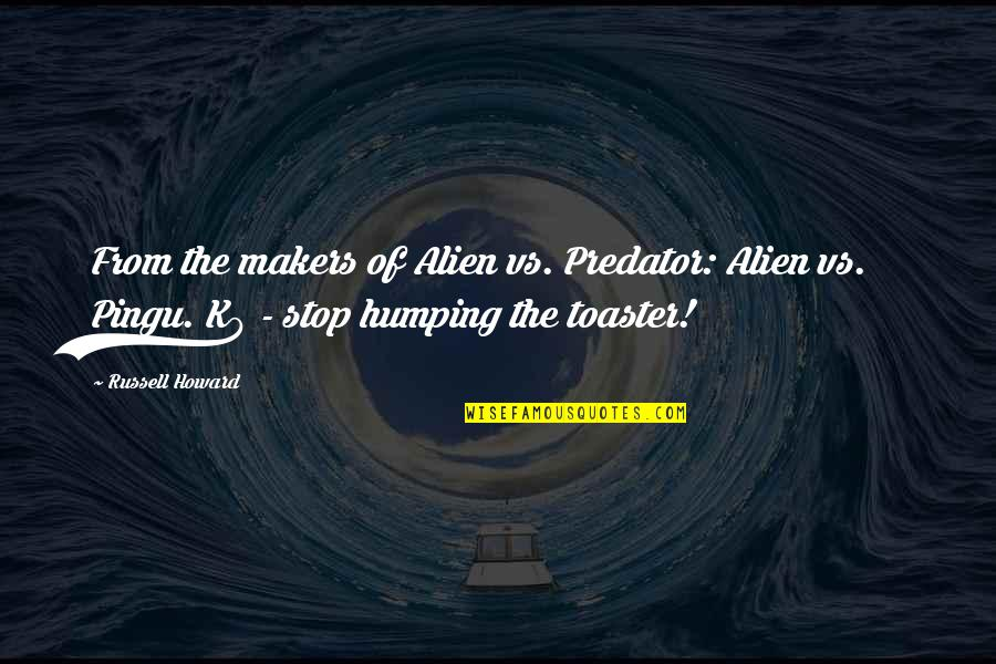 Alien Quotes By Russell Howard: From the makers of Alien vs. Predator: Alien