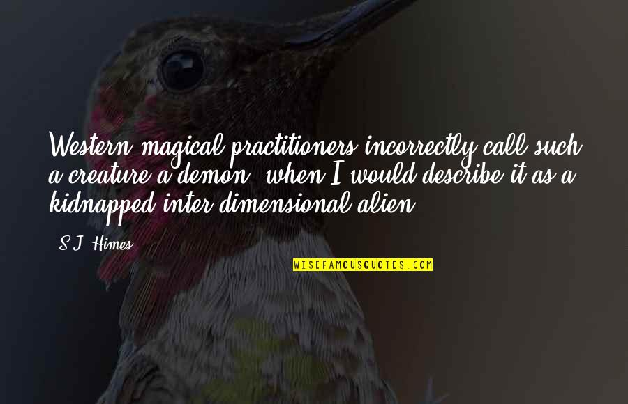 Alien Quotes By S.J. Himes: Western magical practitioners incorrectly call such a creature