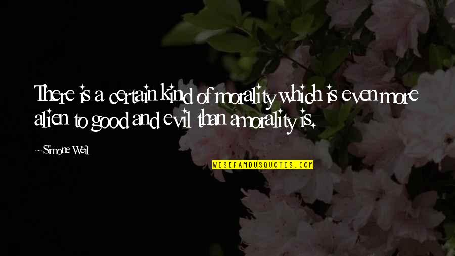 Alien Quotes By Simone Weil: There is a certain kind of morality which