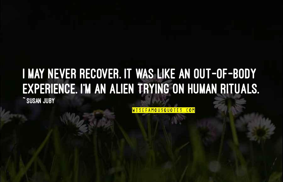 Alien Quotes By Susan Juby: I may never recover. It was like an