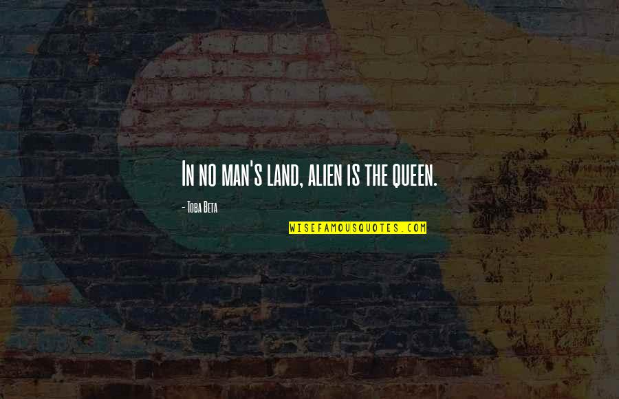 Alien Quotes By Toba Beta: In no man's land, alien is the queen.