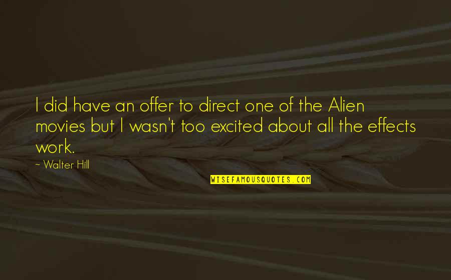 Alien Quotes By Walter Hill: I did have an offer to direct one