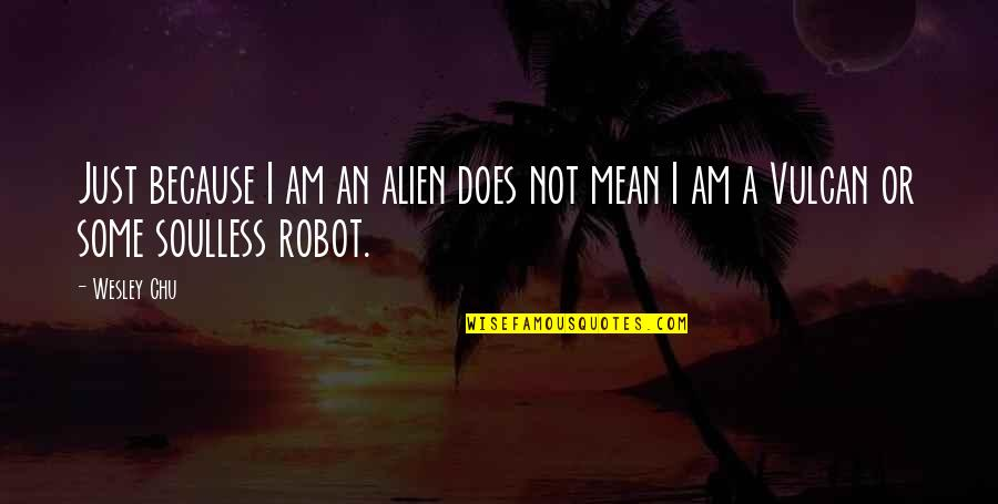 Alien Quotes By Wesley Chu: Just because I am an alien does not