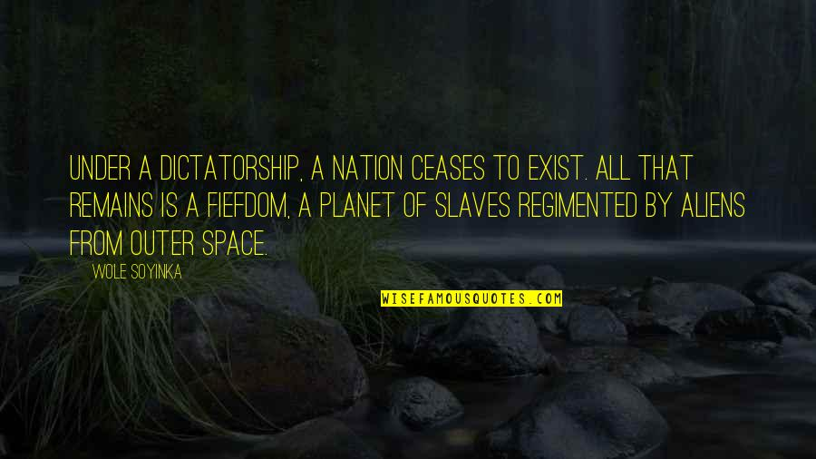 Alien Quotes By Wole Soyinka: Under a dictatorship, a nation ceases to exist.