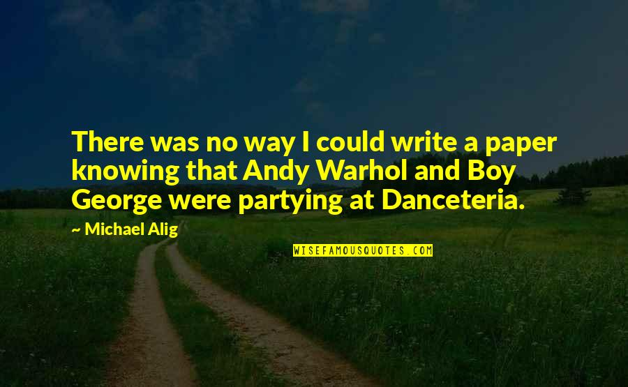 Alig Quotes By Michael Alig: There was no way I could write a