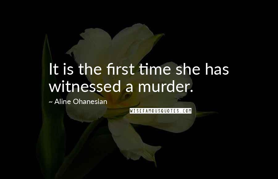 Aline Ohanesian quotes: It is the first time she has witnessed a murder.