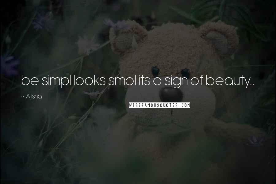Alisha quotes: be simpl looks smpl its a sign of beauty..