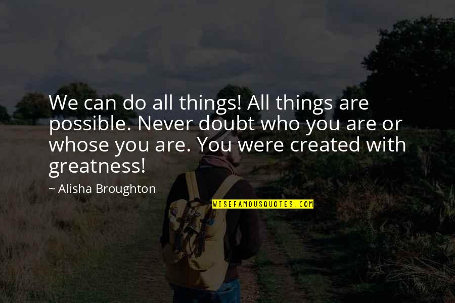 Alisha Quotes By Alisha Broughton: We can do all things! All things are