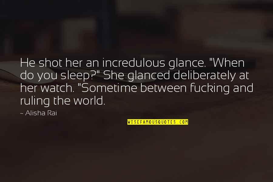 "Alisha Quotes By Alisha Rai: He shot her an incredulous glance. ""When do"