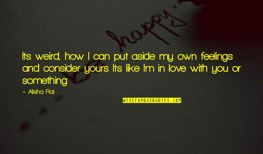 Alisha Quotes By Alisha Rai: It's weird, how I can put aside my