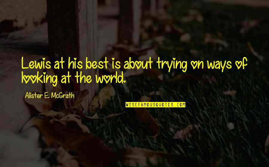 Alister Mcgrath Quotes By Alister E. McGrath: Lewis at his best is about trying on