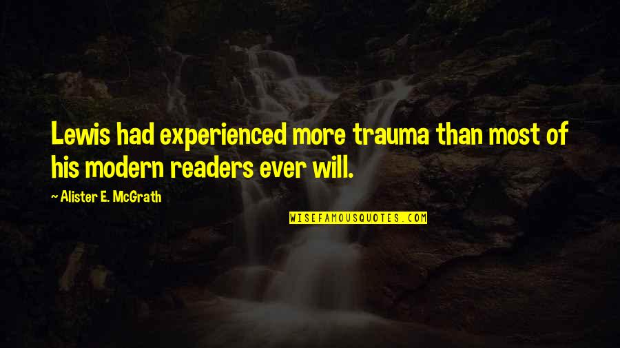 Alister Mcgrath Quotes By Alister E. McGrath: Lewis had experienced more trauma than most of