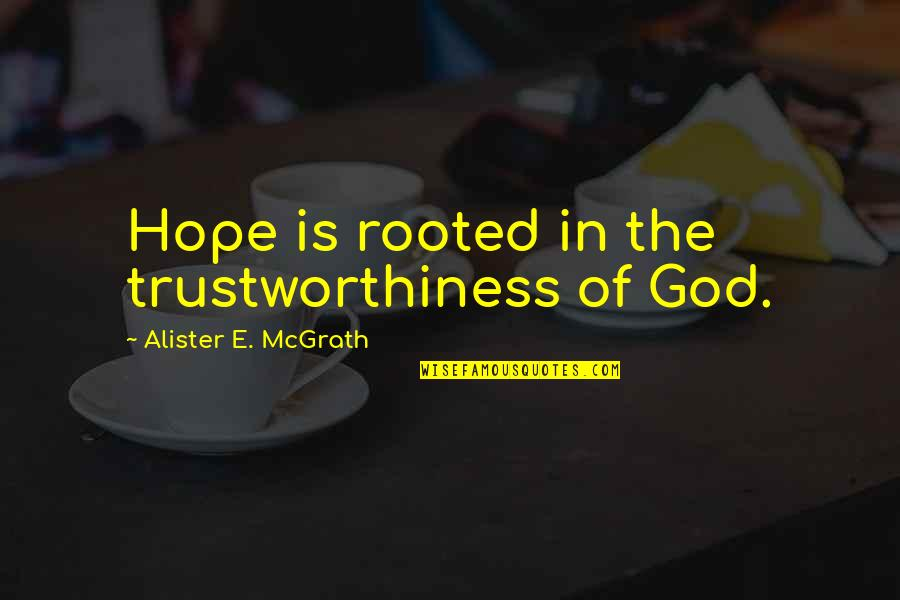 Alister Mcgrath Quotes By Alister E. McGrath: Hope is rooted in the trustworthiness of God.