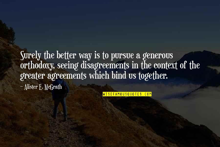 Alister Mcgrath Quotes By Alister E. McGrath: Surely the better way is to pursue a