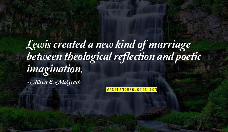 Alister Mcgrath Quotes By Alister E. McGrath: Lewis created a new kind of marriage between
