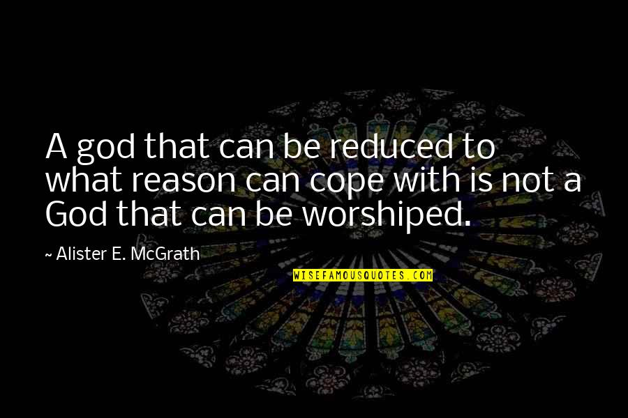 Alister Mcgrath Quotes By Alister E. McGrath: A god that can be reduced to what