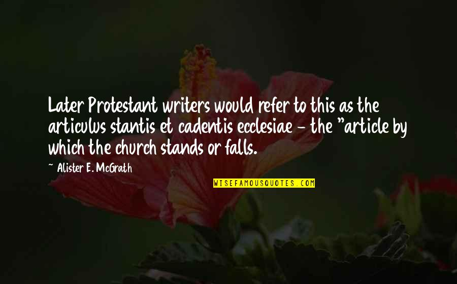 Alister Mcgrath Quotes By Alister E. McGrath: Later Protestant writers would refer to this as