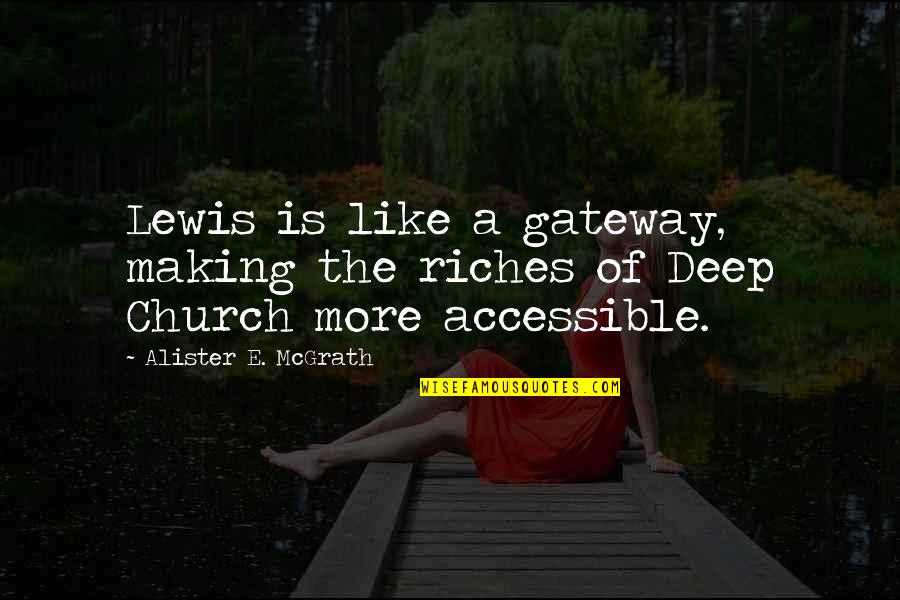 Alister Mcgrath Quotes By Alister E. McGrath: Lewis is like a gateway, making the riches