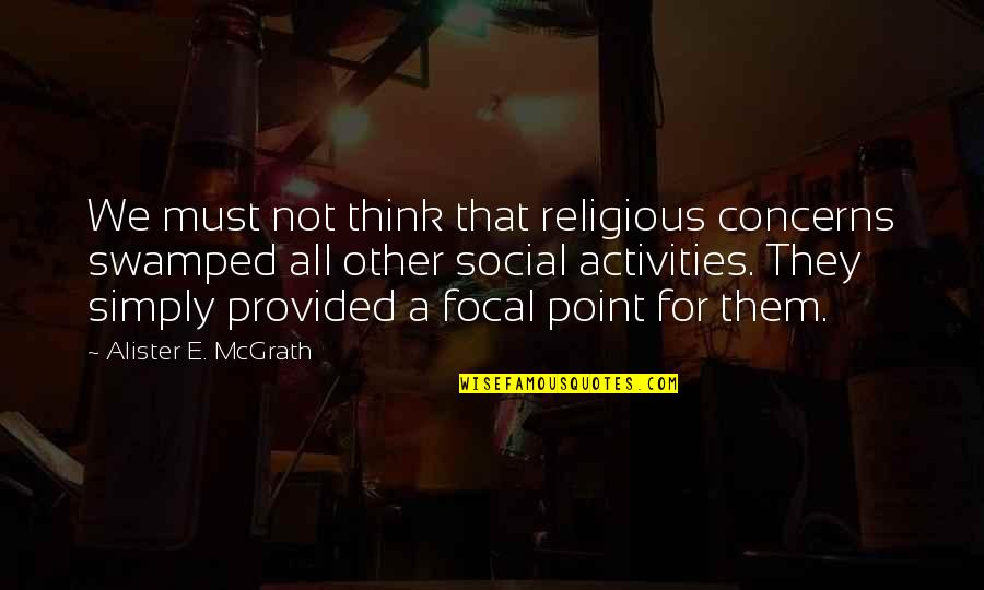 Alister Mcgrath Quotes By Alister E. McGrath: We must not think that religious concerns swamped
