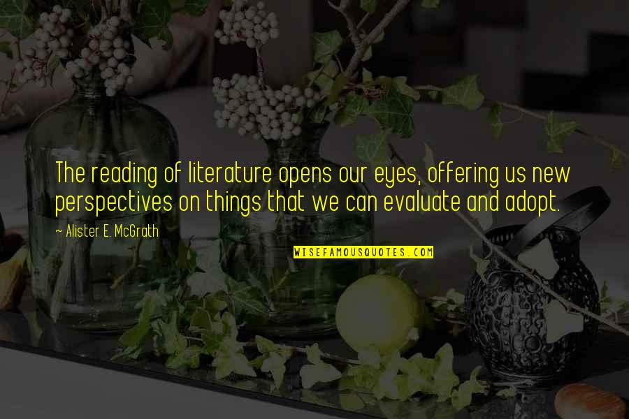Alister Mcgrath Quotes By Alister E. McGrath: The reading of literature opens our eyes, offering