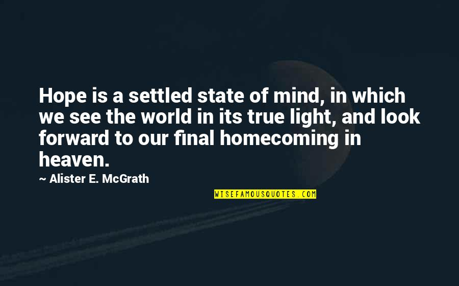 Alister Mcgrath Quotes By Alister E. McGrath: Hope is a settled state of mind, in