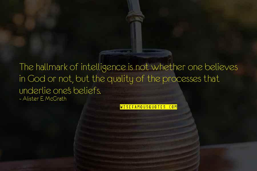 Alister Mcgrath Quotes By Alister E. McGrath: The hallmark of intelligence is not whether one