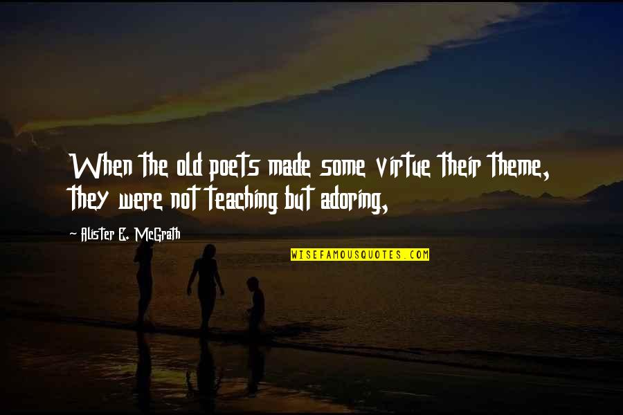 Alister Mcgrath Quotes By Alister E. McGrath: When the old poets made some virtue their