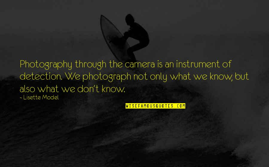 Alit Quotes By Lisette Model: Photography through the camera is an instrument of