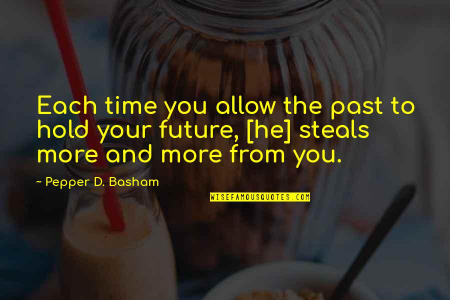Alit Quotes By Pepper D. Basham: Each time you allow the past to hold