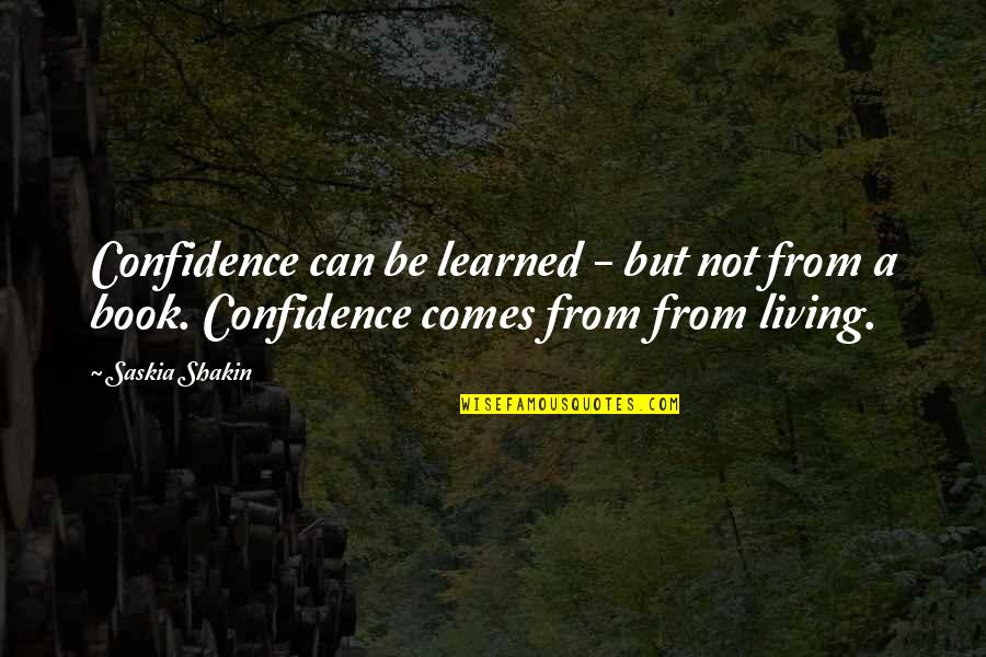 Alit Quotes By Saskia Shakin: Confidence can be learned - but not from