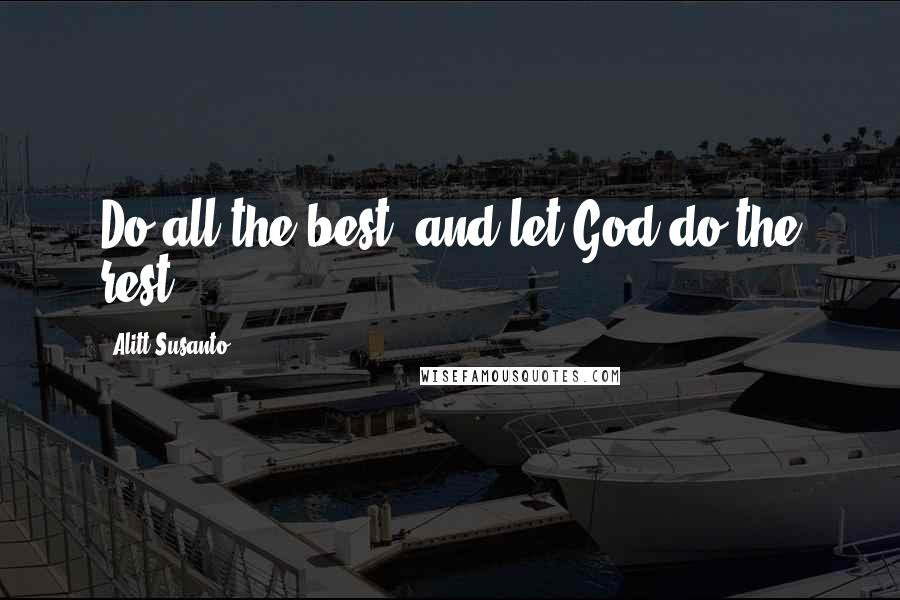 Alitt Susanto quotes: Do all the best, and let God do the rest