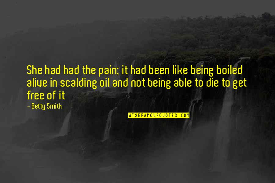 Alive And Free Quotes By Betty Smith: She had had the pain; it had been