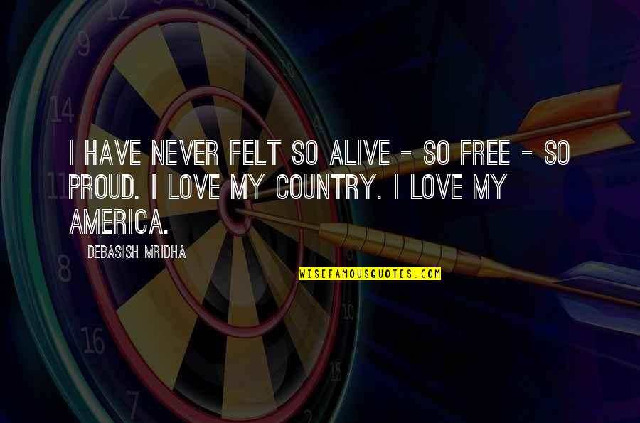 Alive And Free Quotes By Debasish Mridha: I have never felt so alive - so