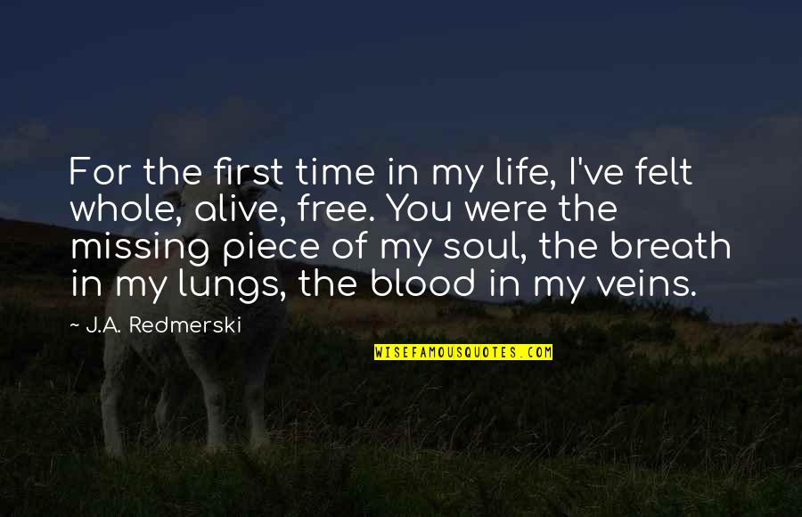 Alive And Free Quotes By J.A. Redmerski: For the first time in my life, I've