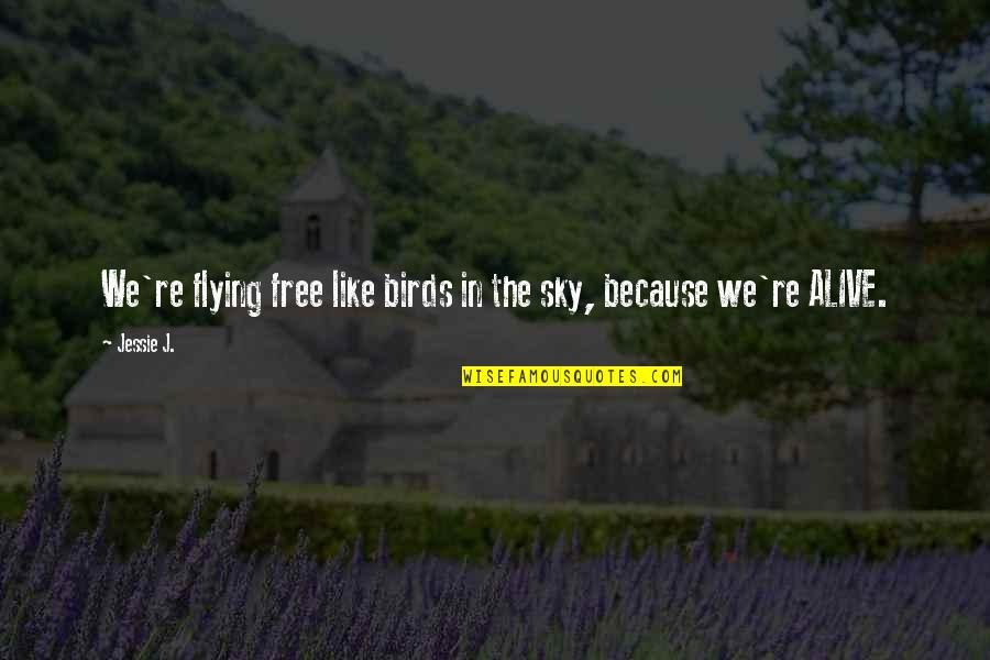 Alive And Free Quotes By Jessie J.: We're flying free like birds in the sky,
