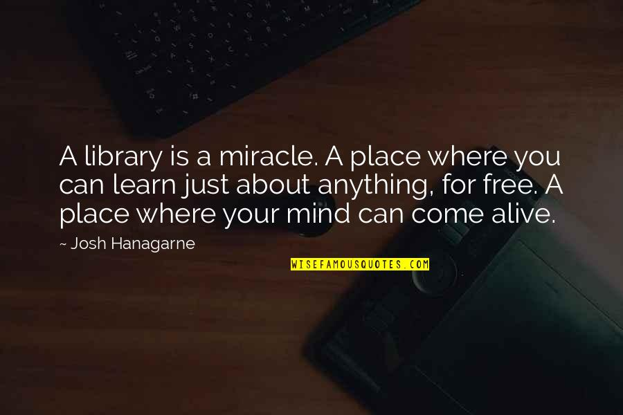 Alive And Free Quotes By Josh Hanagarne: A library is a miracle. A place where