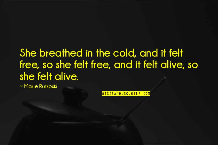Alive And Free Quotes By Marie Rutkoski: She breathed in the cold, and it felt